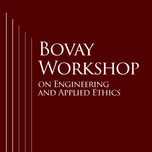 5th Annual Bovay Workshop on Engineering and Applied Ethics