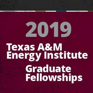 Texas A&M Energy Institute Graduate Fellowships 2019