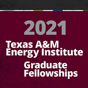 Texas A&M Energy Institute Graduate Fellowships 2021