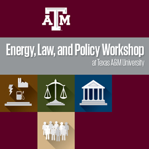 Energy, Law, and Policy Workshop at Texas A&M University
